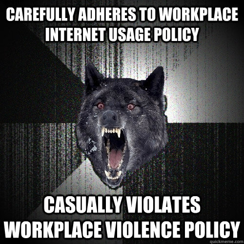 f95cb857f146310b52d17a633ca2c6c41c0725c86b41f8e6da593587aa7bf7f6 carefully adheres to workplace internet usage policy casually,Workplace Violence Meme