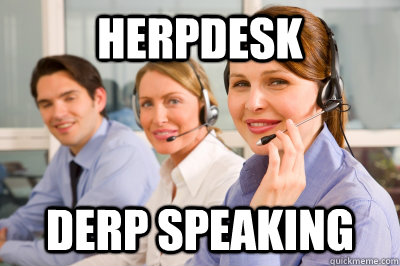 Herpdesk Derp Speaking  Helpdesk