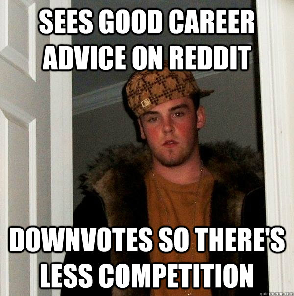 Sees good career advice on Reddit Downvotes so there's less