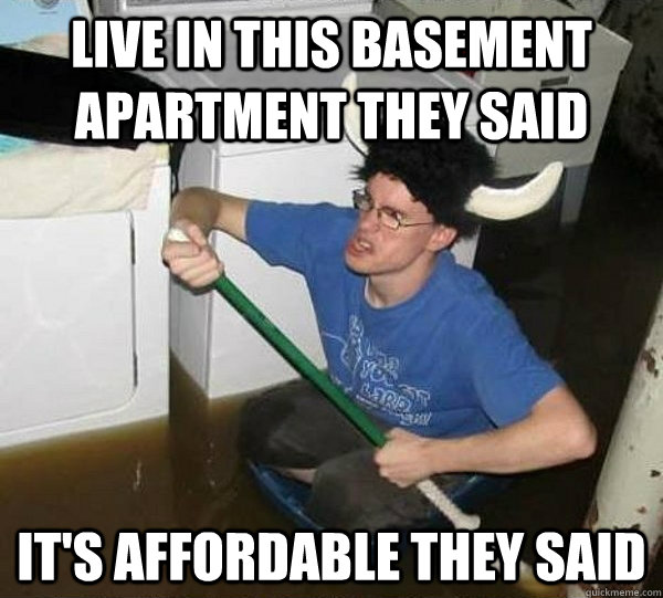 Bachelor Apartment Meme Live in this basement apartment they said Itu0027s affordable they said