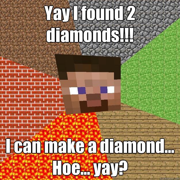 Yay I found 2 diamonds!!! I can make a diamond... Hoe... yay? - Yay I found 2 diamonds!!! I can make a diamond... Hoe... yay?  Minecraft