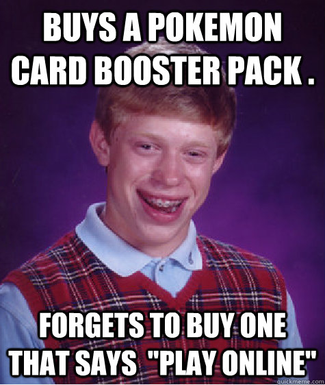 buys a pokemon card booster pack . forgets to buy one that says