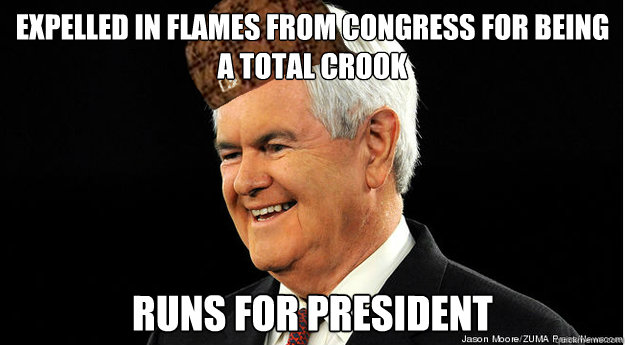 expelled in flames from congress for being a total crook runs for president  Scumbag Newt Gingrich