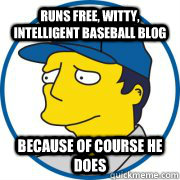 runs free, witty, intelligent baseball blog because of course he does - runs free, witty, intelligent baseball blog because of course he does  Misc