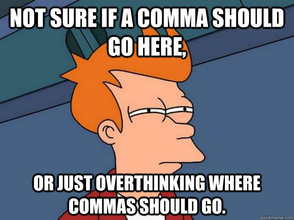 Not sure if a comma should go here, or just overthinking where commas should go.  Futurama Fry