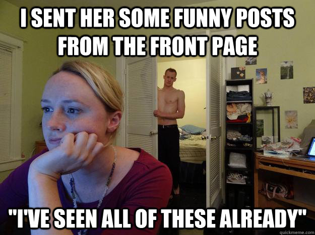 i sent her some funny posts from the front page