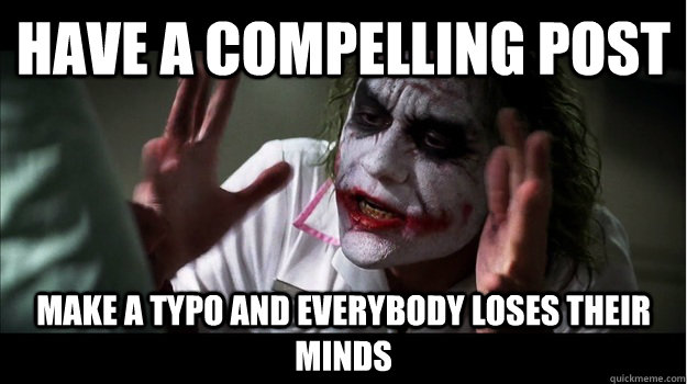 Have a compelling post make a typo AND EVERYBODY LOSES THEIR MINDS - Have a compelling post make a typo AND EVERYBODY LOSES THEIR MINDS  Joker Mind Loss