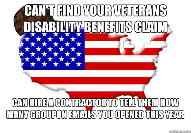 Can't find your veterans disability benefits claim can hire a contractor to tell them how many groupon emails you opened this year - Can't find your veterans disability benefits claim can hire a contractor to tell them how many groupon emails you opened this year  Scumbag america