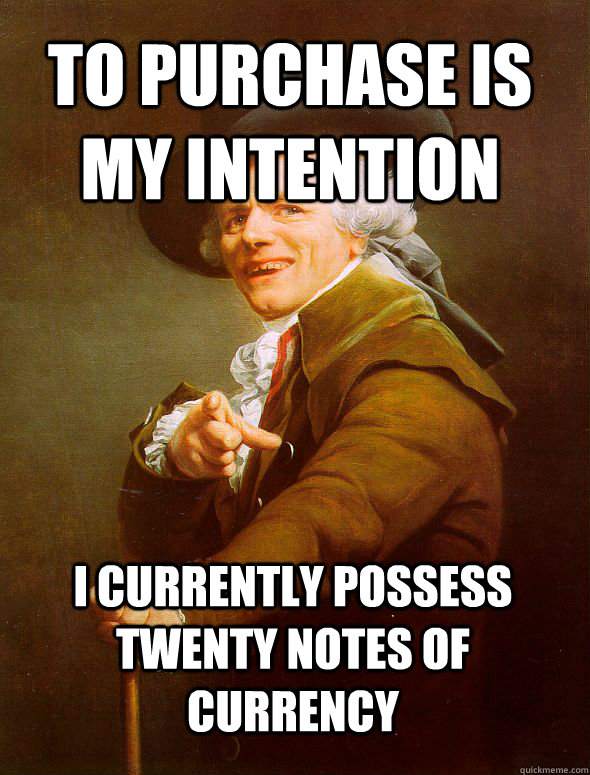 To purchase is my intention I currently possess twenty notes of currency - To purchase is my intention I currently possess twenty notes of currency  JosephDucreux
