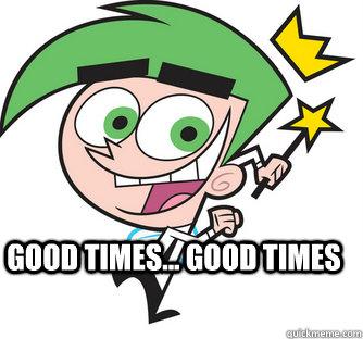 Good Times... good times -  Good Times... good times  Cosmo