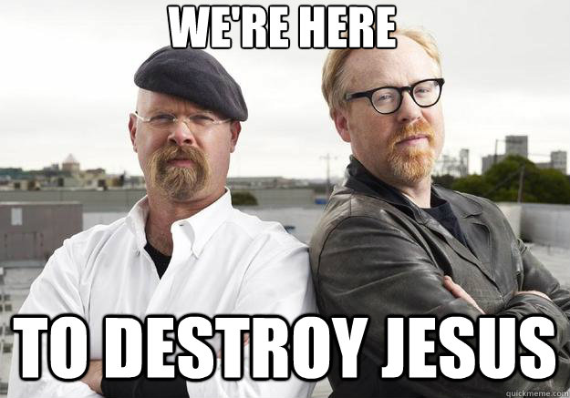 we're here to destroy jesus