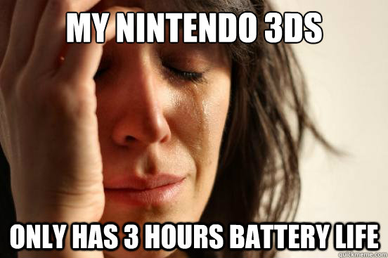 My nintendo 3ds only has 3 hours battery life - My nintendo 3ds only has 3 hours battery life  First World Problems