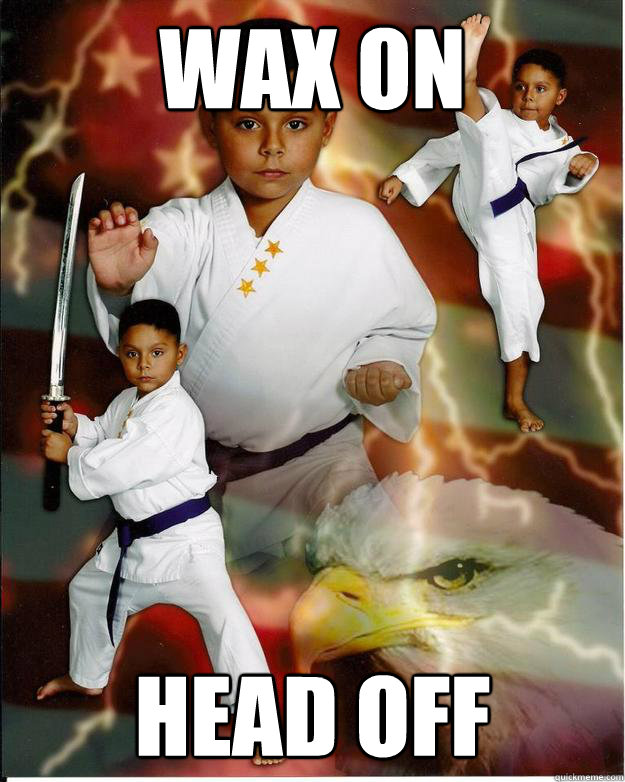 wax on head off - wax on head off  Karate Kid Jose