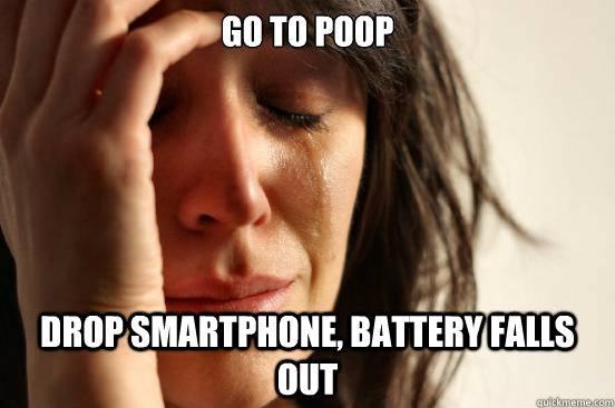 Go to poop drop smartphone, battery falls out - Go to poop drop smartphone, battery falls out  First World Problems