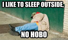 I like to sleep outside, NO HOBO