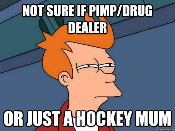 Not sure if pimp/drug dealer or just a hockey mum - Not sure if pimp/drug dealer or just a hockey mum  Futurama Fry