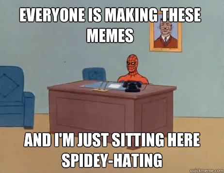 Everyone is making these memes     And I'm just sitting here spidey-hating - Everyone is making these memes     And I'm just sitting here spidey-hating  Misc