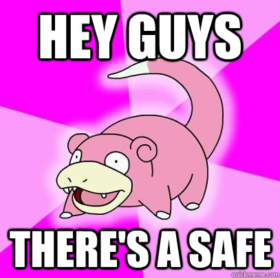 Hey guys There's a safe - Hey guys There's a safe  Slowpoke