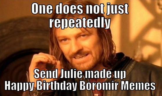 happy birthday julie meme Happy Birthday Julie.   quickmeme happy birthday julie meme