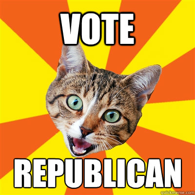 Vote Republican - Vote Republican  Bad Advice Cat