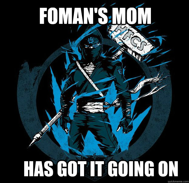 FOMAN'S MOM HAS GOT IT GOING ON - FOMAN'S MOM HAS GOT IT GOING ON  Bungie.net Ninja HFCS