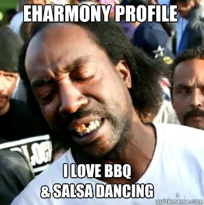 eHarmony Profile I love BBQ  & Salsa Dancing
