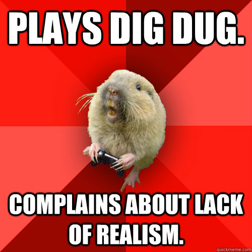 f9fcf541ca634fc8e7ea451e64c52797d39500b7c973837c961b7ba88e241b68 plays dig dug complains about lack of realism gaming gopher
