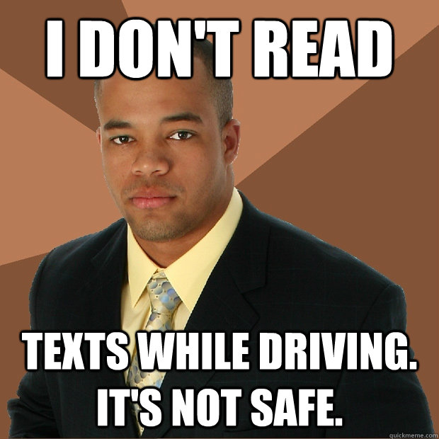i don't read texts while driving. it's not safe. - i don't read texts while driving. it's not safe.  Successful Black Man