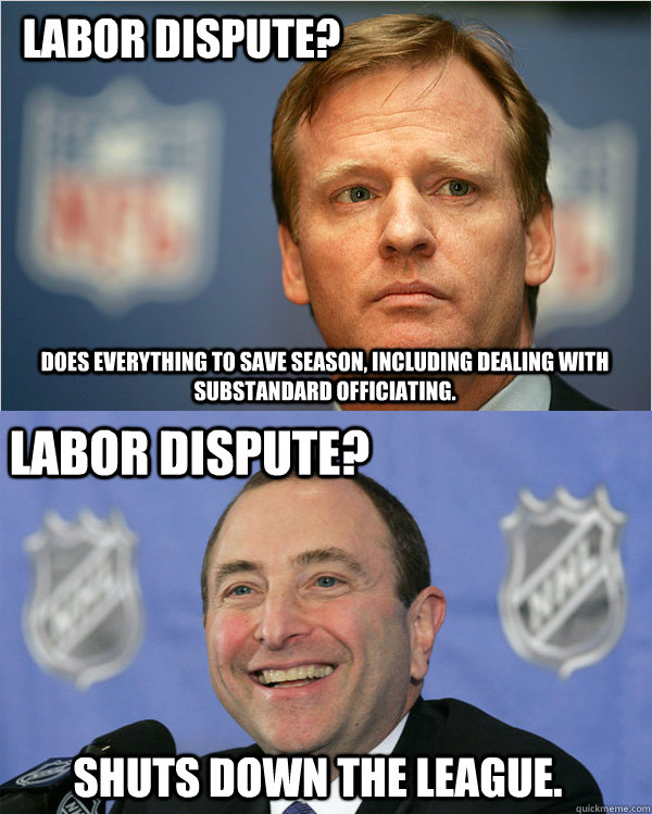 Labor Dispute? Does everything to save season, including dealing with substandard officiating. Labor Dispute? Shuts Down the League.  Good Guy Goodell  Bad Guy Bettman