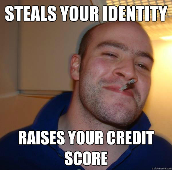 steals your identity raises your credit score - steals your identity raises your credit score  Misc