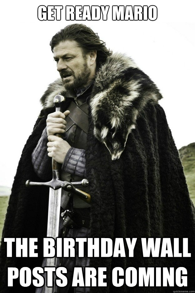 Get ready mario the birthday wall posts are coming  facebook birthday