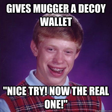 Gives mugger a decoy wallet
