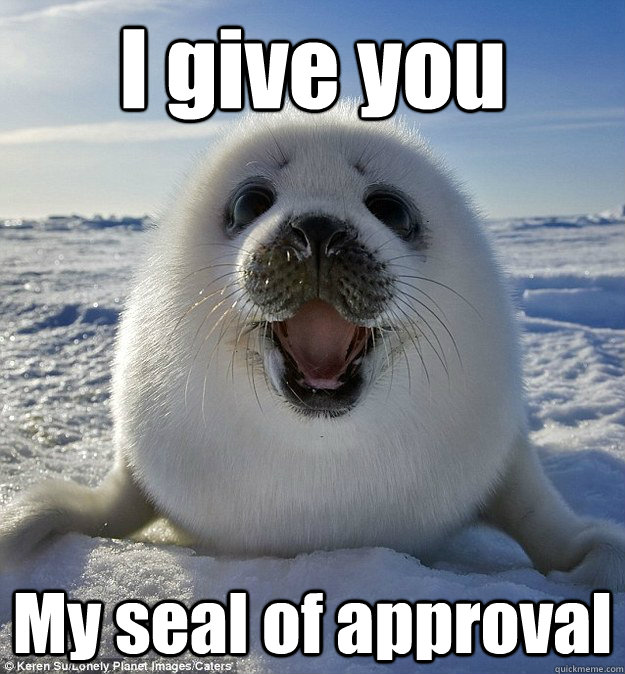 I give you My seal of approval - I give you My seal of approval  Easily Pleased Seal