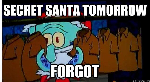 Secret Santa Tomorrow Forgot  Secret Santa