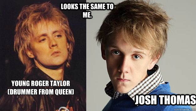 young Roger Taylor (drummer from Queen) Josh Thomas Looks the same to me. - young Roger Taylor (drummer from Queen) Josh Thomas Looks the same to me.  look alike