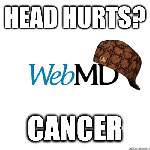 head hurts? cancer - head hurts? cancer  Scumbag WebMD
