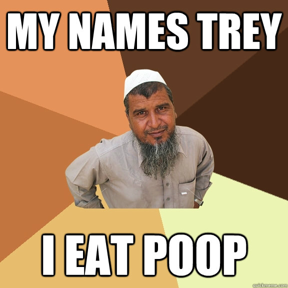 my names trey i eat poop  Ordinary Muslim Man
