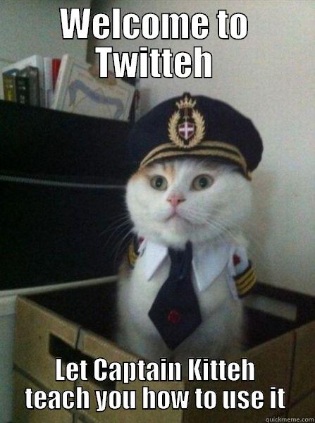 WELCOME TO TWITTEH LET CAPTAIN KITTEH TEACH YOU HOW TO USE IT Captain kitteh
