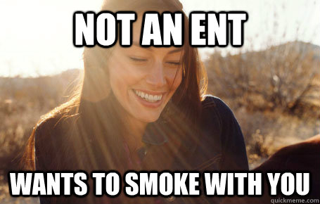 Not an ent wants to smoke with you