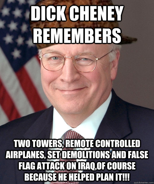 Dick Cheney Remembers Two Towers, Remote Controlled Airplanes, Set Demolitions and False Flag Attack on Iraq,of course because he helped plan it!!!