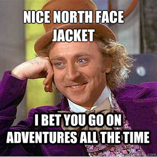 Nice North face jacket I bet you go on adventures all the time