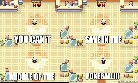 You can't save in the middle of the pokeball!!! - You can't save in the middle of the pokeball!!!  Misc
