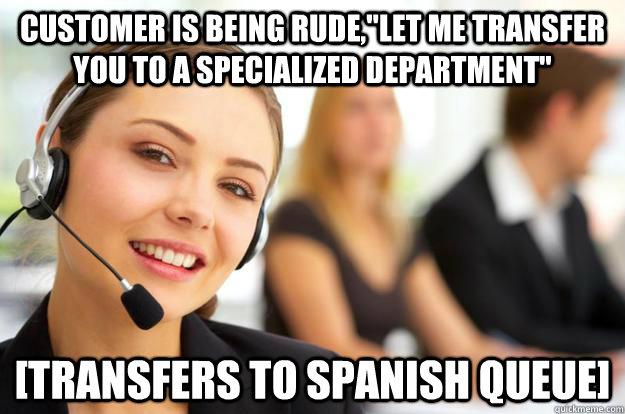 Customer is being rude,