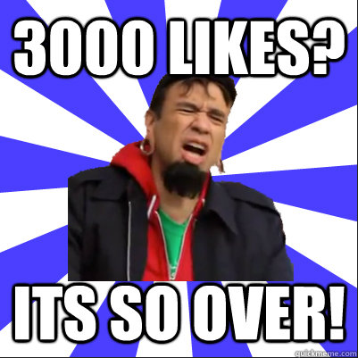3000 Likes? ITS SO OVER!