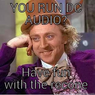 YOU RUN DC AUDIO? HAVE FUN WITH THE RECONE Creepy Wonka