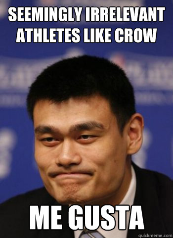 seemingly irrelevant athletes like crow ME GUSTA