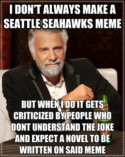 fa7564337f1de717caca21d1e40c30c22e9b46cd0e6cf23ca82137317091726b i don't always make a seattle seahawks meme but when i do it gets