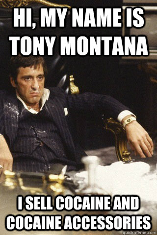 hi, my name is tony montana i sell cocaine and cocaine accessories