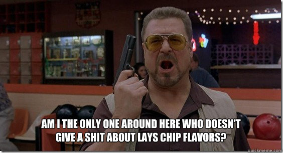 Am I the only one around here who doesn't give a shit about Lays chip flavors?