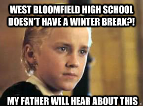 West Bloomfield High School Doesn't Have A Winter Break?! My Father Will Hear About this - West Bloomfield High School Doesn't Have A Winter Break?! My Father Will Hear About this  My Father Will Hear About This